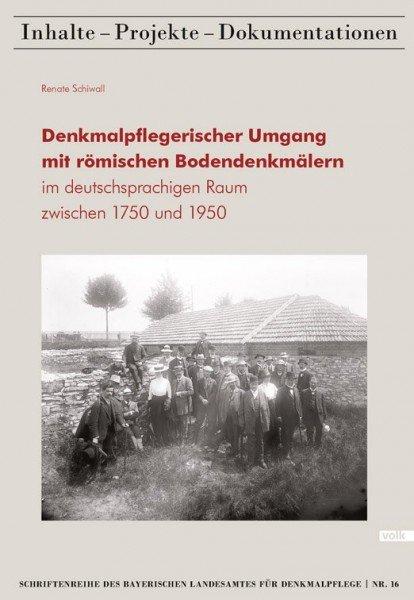 Denkmalpflegerischer Umgang mit römischen Bodendenkmälern im deutschsprachigen Raum zwischen 1750 un
